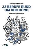 33 BERUFE RUND UM DEN HUND: vom Hobby zum Beruf
