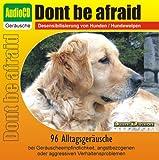 Unbekannt CD Dont be afraid - Desensibilisierung von Hunden/Hundewelpen/Katzen/Pferden - 96...