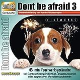 Unbekannt CD Dont be afraid 3 Fireworks - Desensibilisierung von Hunden/Hundewelpen/Katzen/Pferden -...
